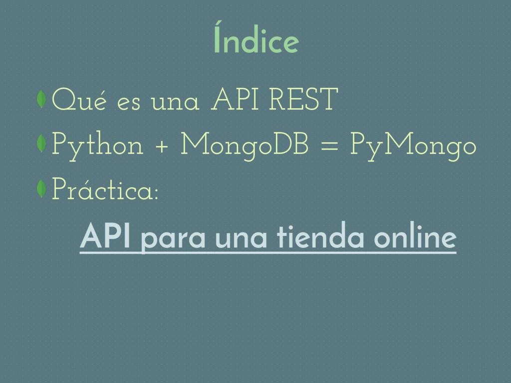 Índice Qué es una API REST Python + MongoDB = ...