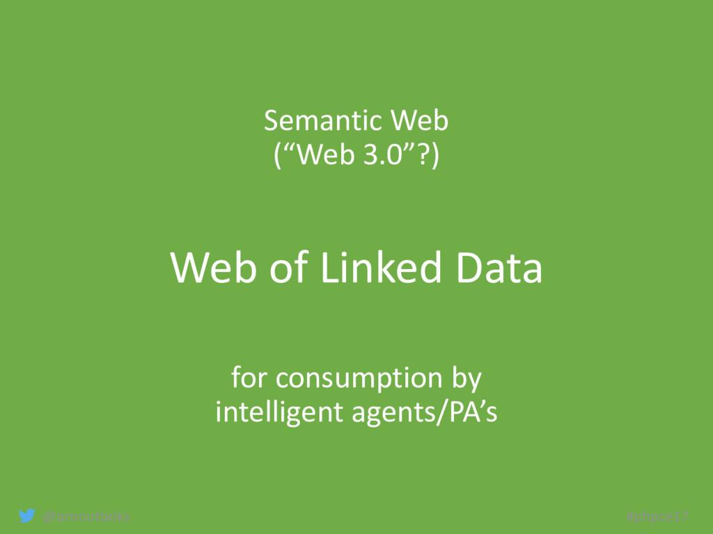 "@arnoutboks #phpce17 Semantic Web (""Web 3.0""?) ..."