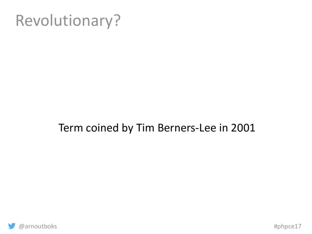 @arnoutboks #phpce17 Revolutionary? Term coined...