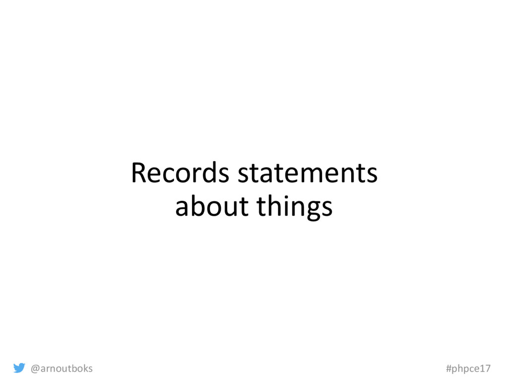 @arnoutboks #phpce17 Records statements about t...