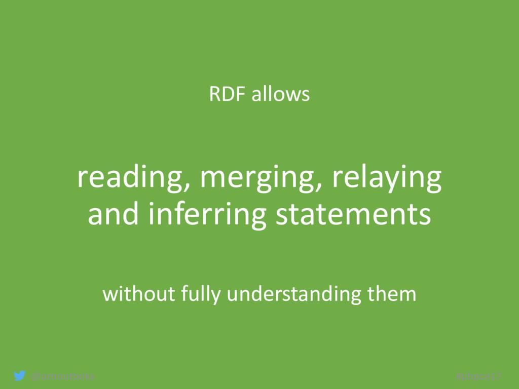 @arnoutboks #phpce17 RDF allows reading, mergin...