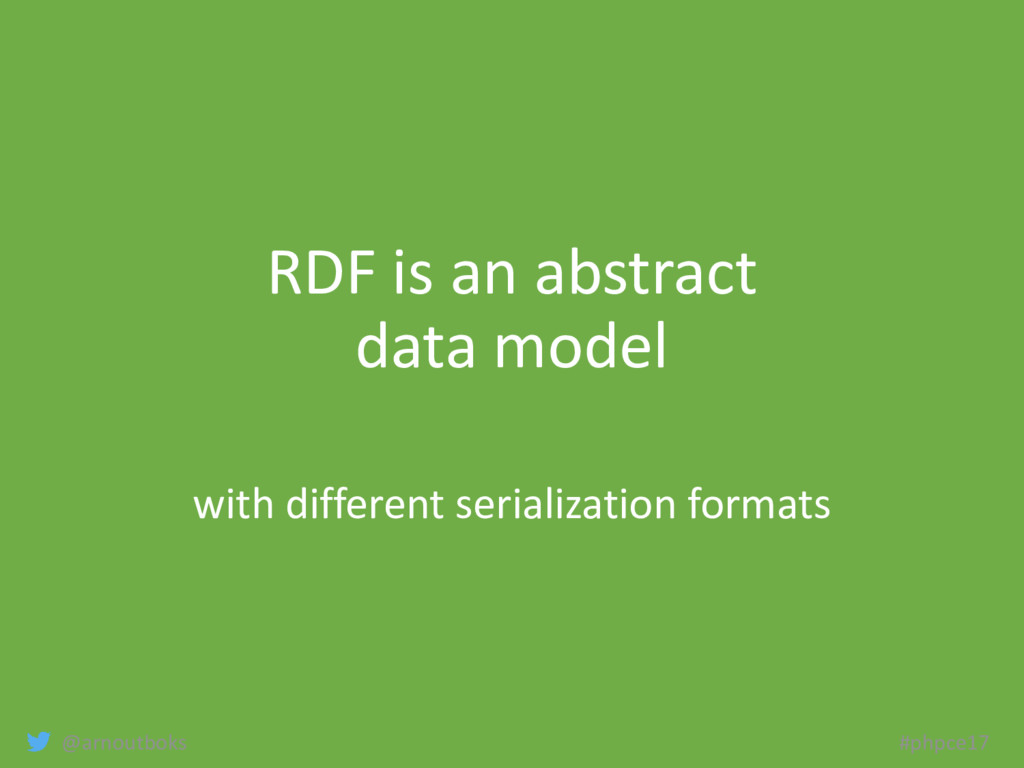 @arnoutboks #phpce17 RDF is an abstract data mo...