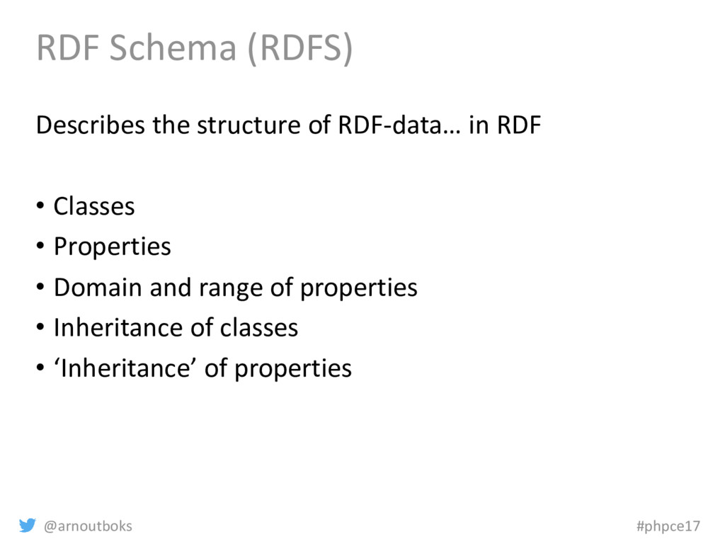 @arnoutboks #phpce17 RDF Schema (RDFS) Describe...