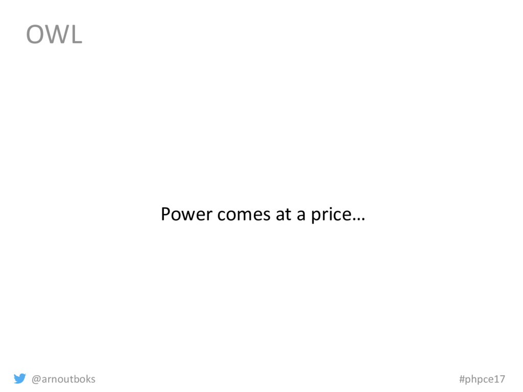 @arnoutboks #phpce17 OWL Power comes at a price…