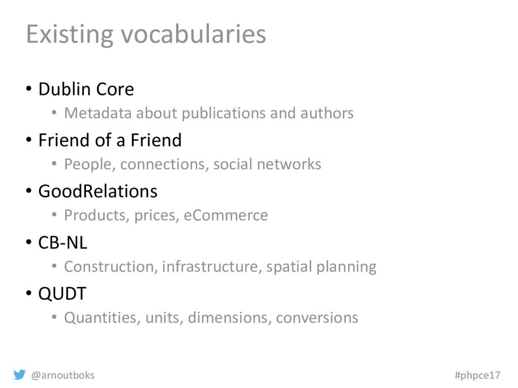 @arnoutboks #phpce17 Existing vocabularies • Du...