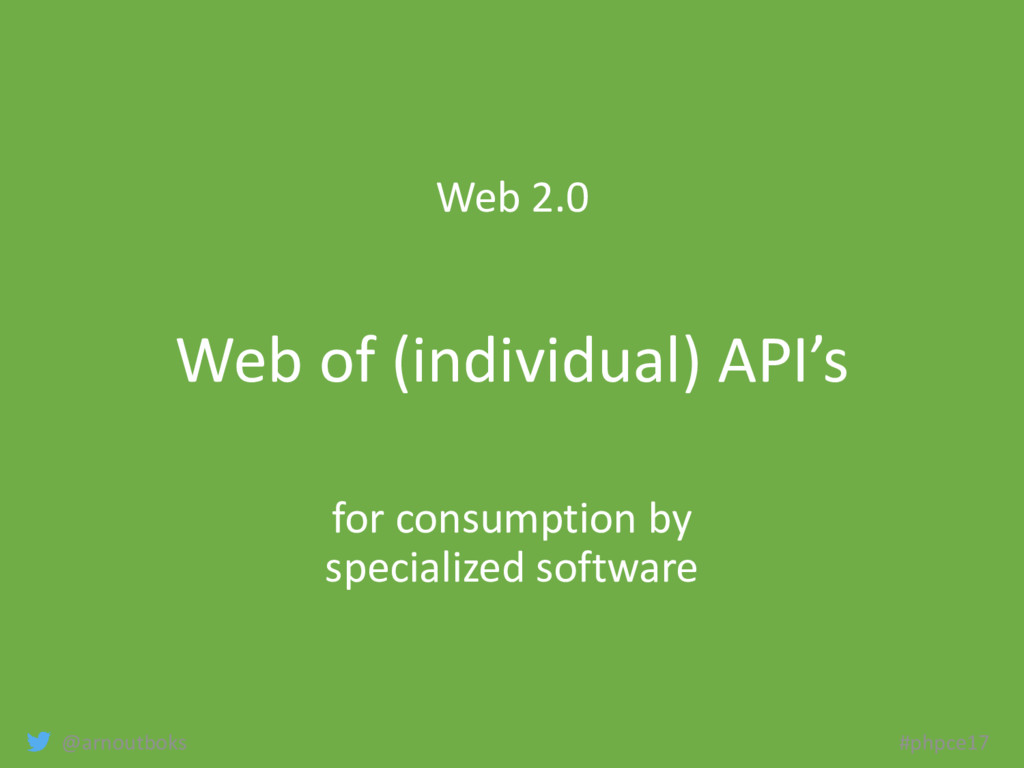 @arnoutboks #phpce17 Web 2.0 Web of (individual...