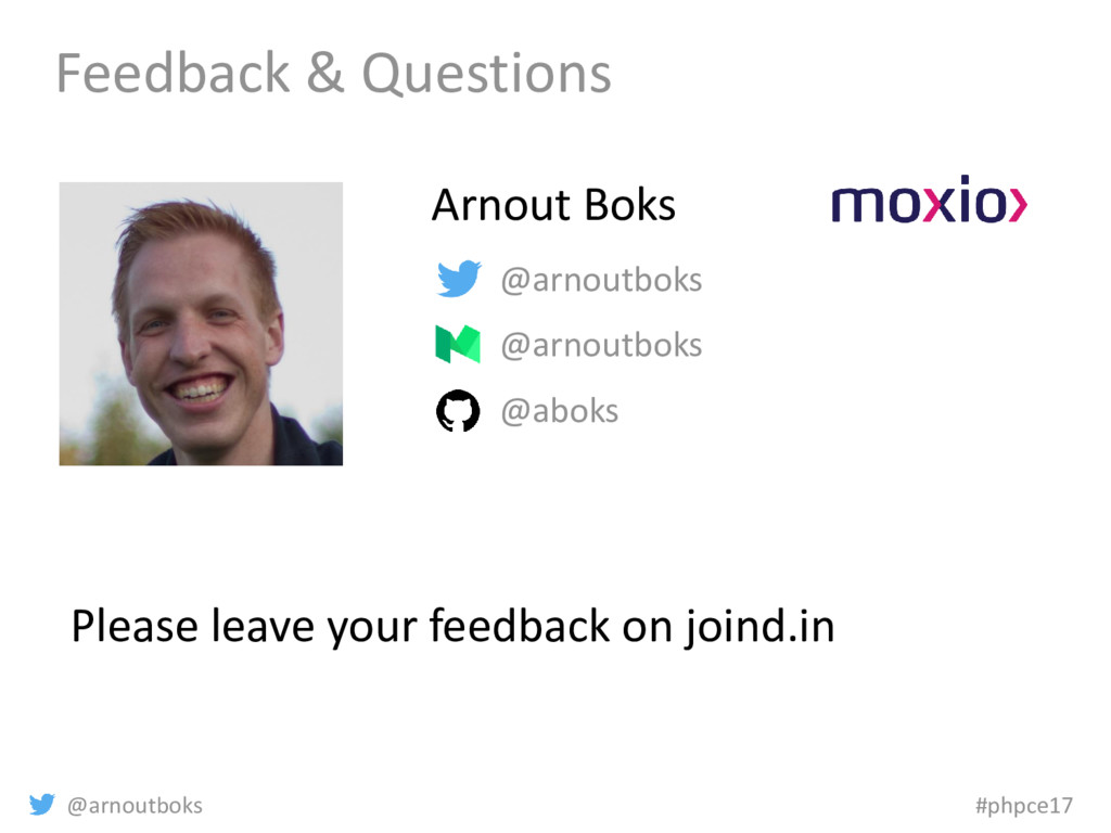 @arnoutboks #phpce17 Feedback & Questions @arno...