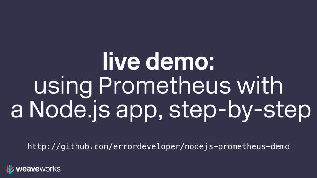 live demo: using Prometheus with a Node.js app,...