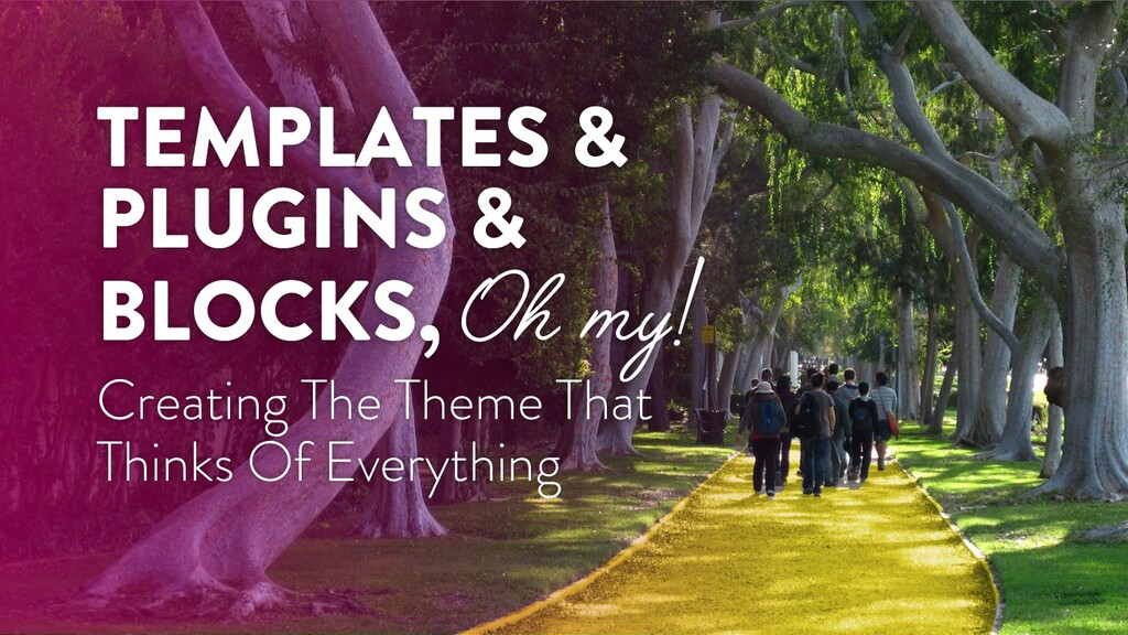 TEMPLATES & PLUGINS & BLOCKS, Oh my! Creating T...