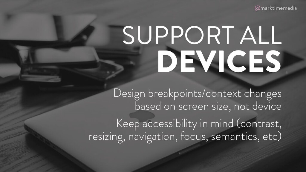@marktimemedia SUPPORT ALL DEVICES Design break...