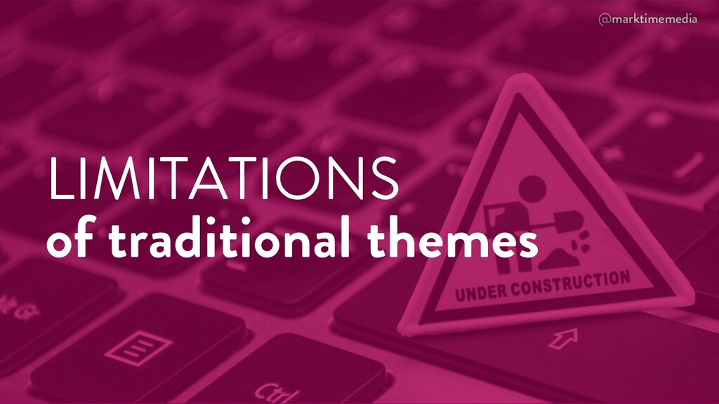 @marktimemedia LIMITATIONS of traditional themes