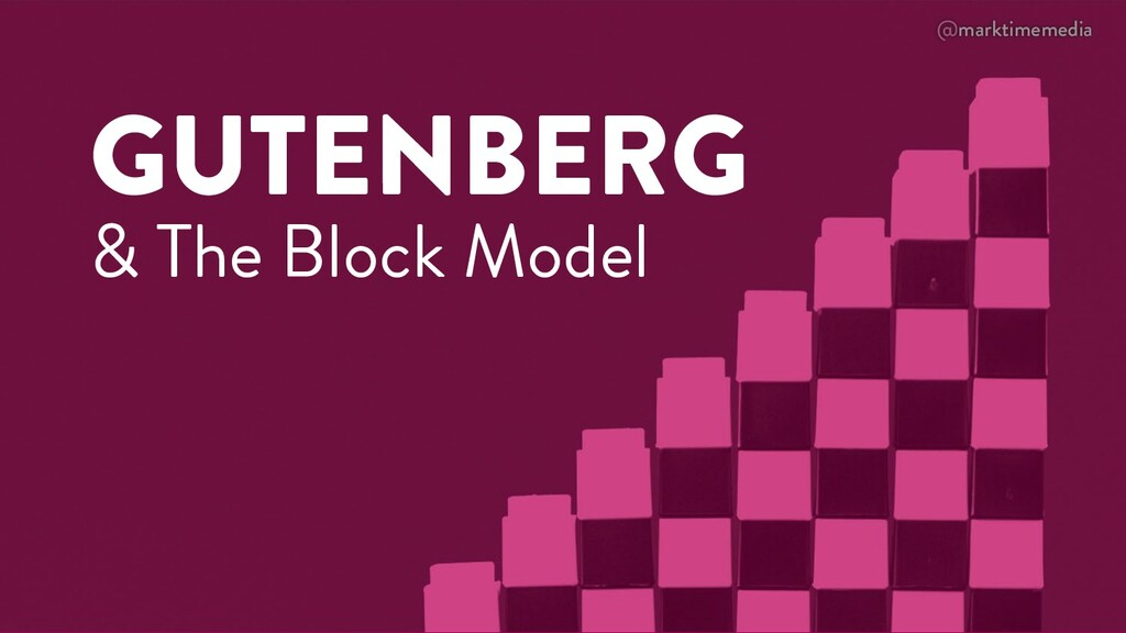 @marktimemedia GUTENBERG & The Block Model