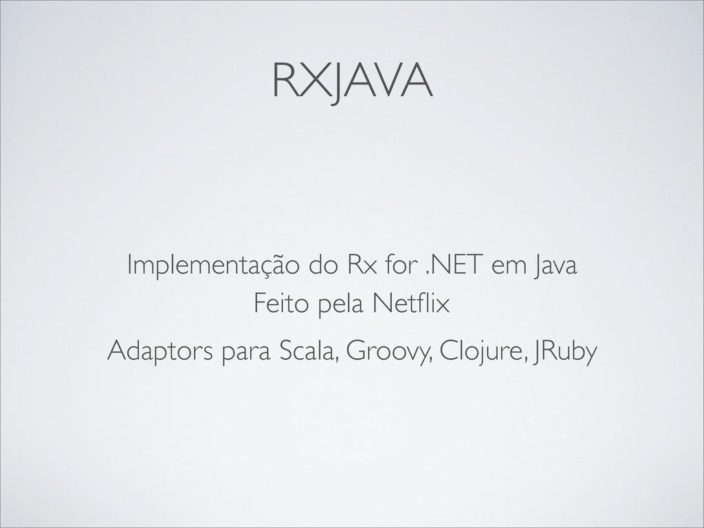 RXJAVA Implementação do Rx for .NET em Java Fei...