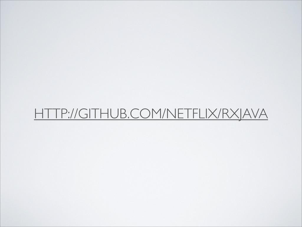 HTTP://GITHUB.COM/NETFLIX/RXJAVA