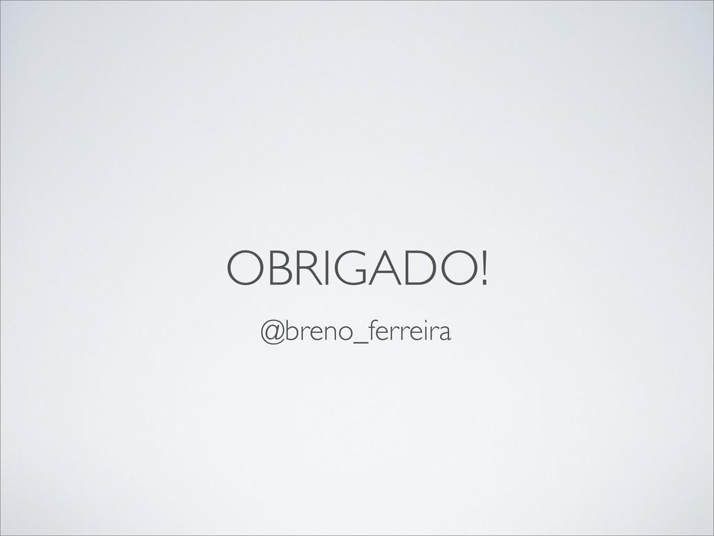 OBRIGADO! @breno_ferreira