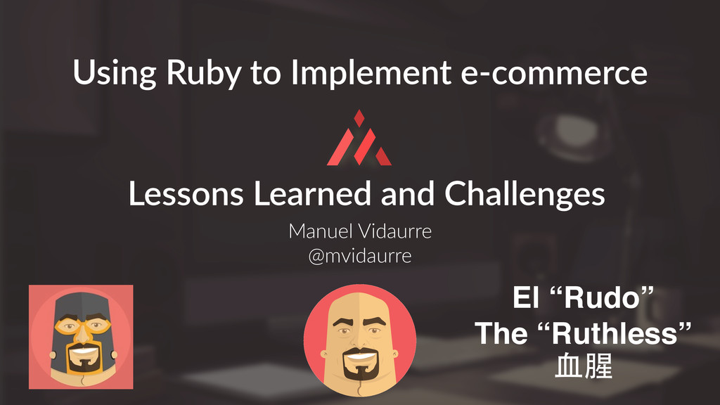 Manuel Vidaurre  @mvidaurre Using Ruby to ...
