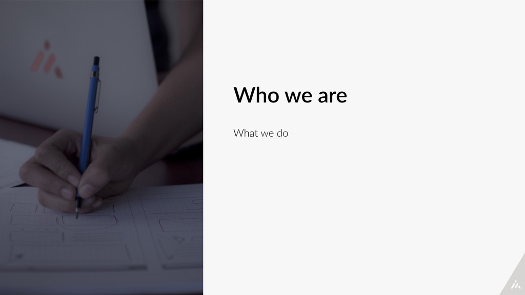 Who we are What we do