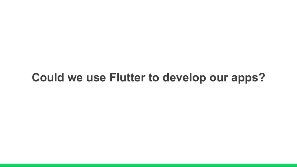 Could we use Flutter to develop our apps?
