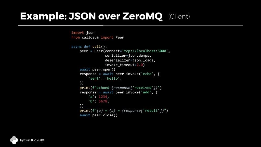 Example: JSON over ZeroMQ PyCon KR 2018 import ...