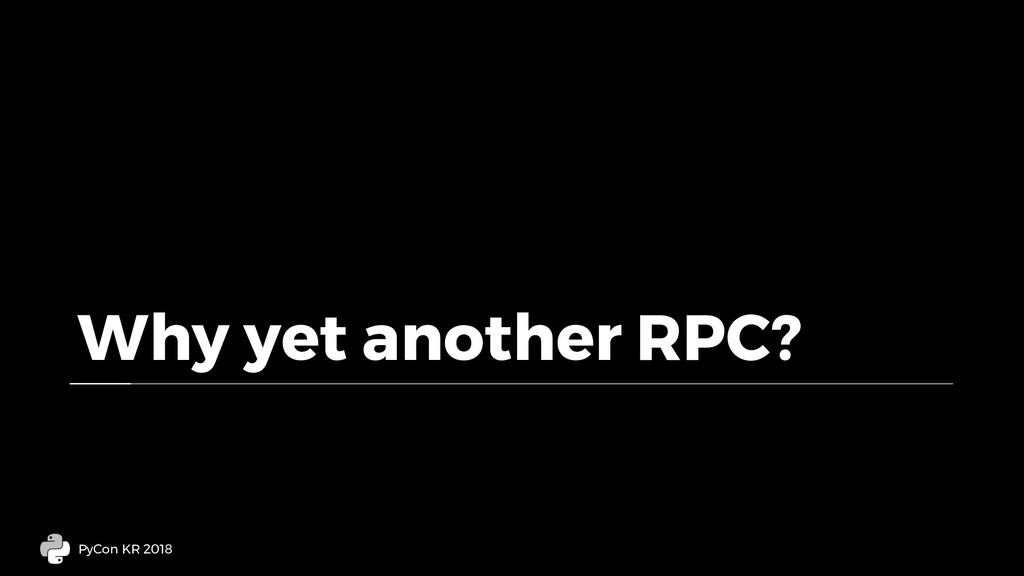 Why yet another RPC? PyCon KR 2018