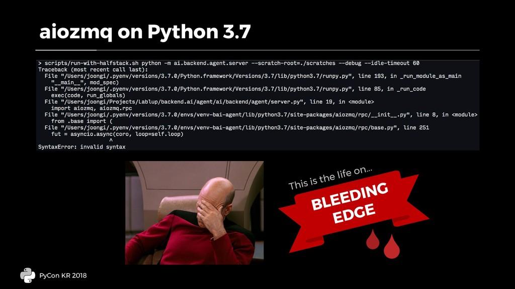 aiozmq on Python 3.7 PyCon KR 2018 BLEEDING EDG...