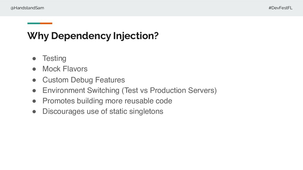 @HandstandSam #DevFestFL Why Dependency Injecti...