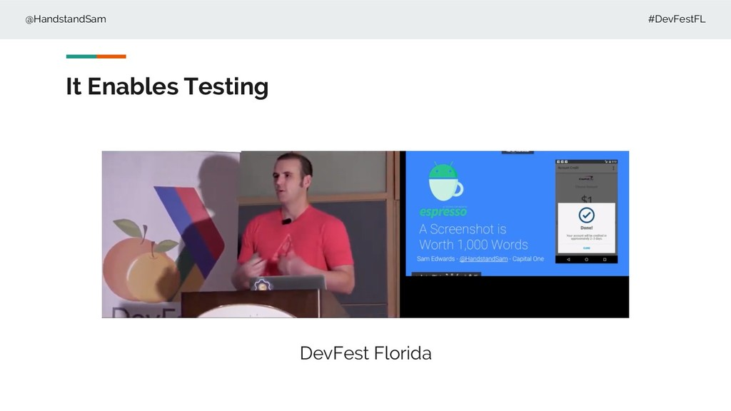 @HandstandSam #DevFestFL It Enables Testing Dev...