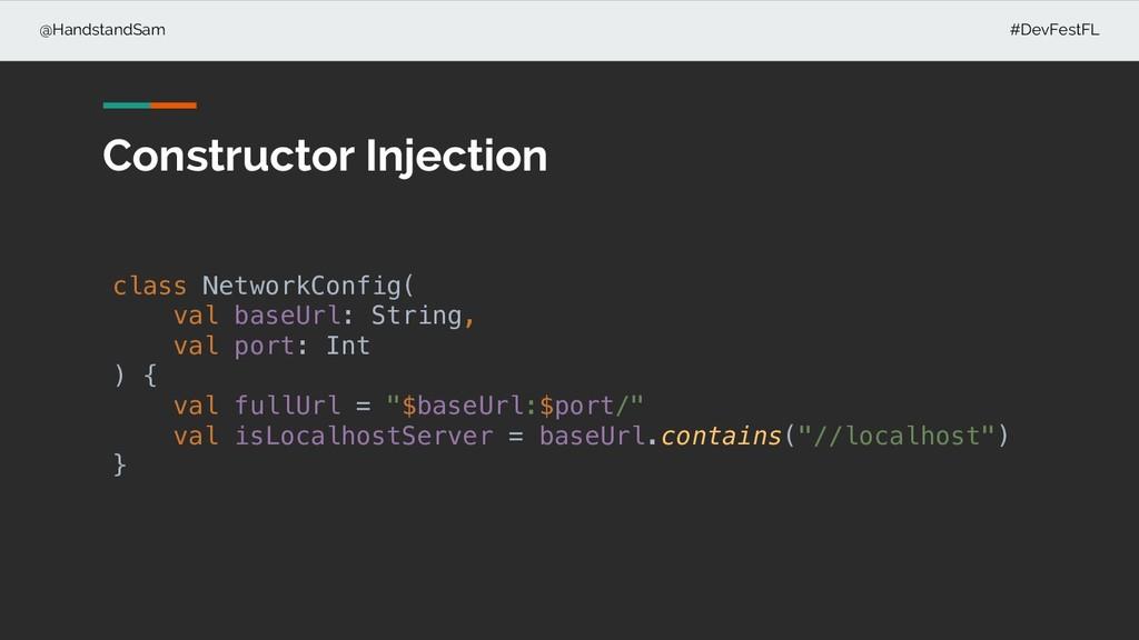 @HandstandSam #DevFestFL Constructor Injection ...