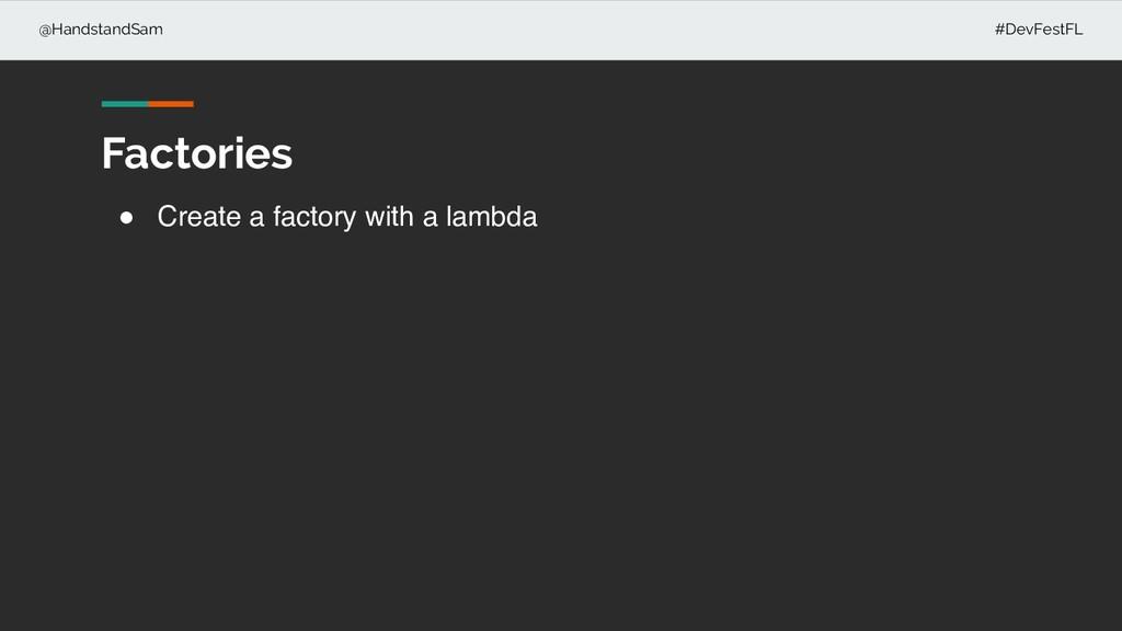 @HandstandSam #DevFestFL ! Create a factory wit...