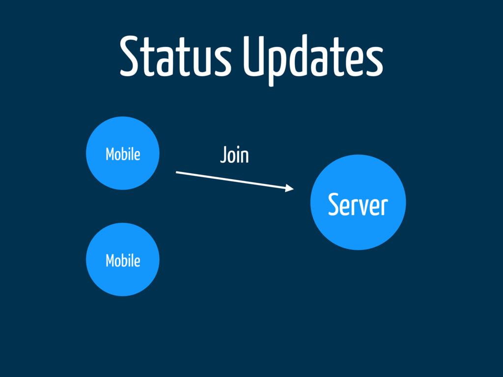 Status Updates Server Mobile Mobile Join
