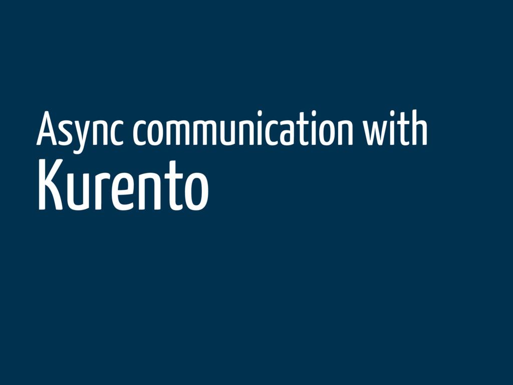 Async communication with Kurento