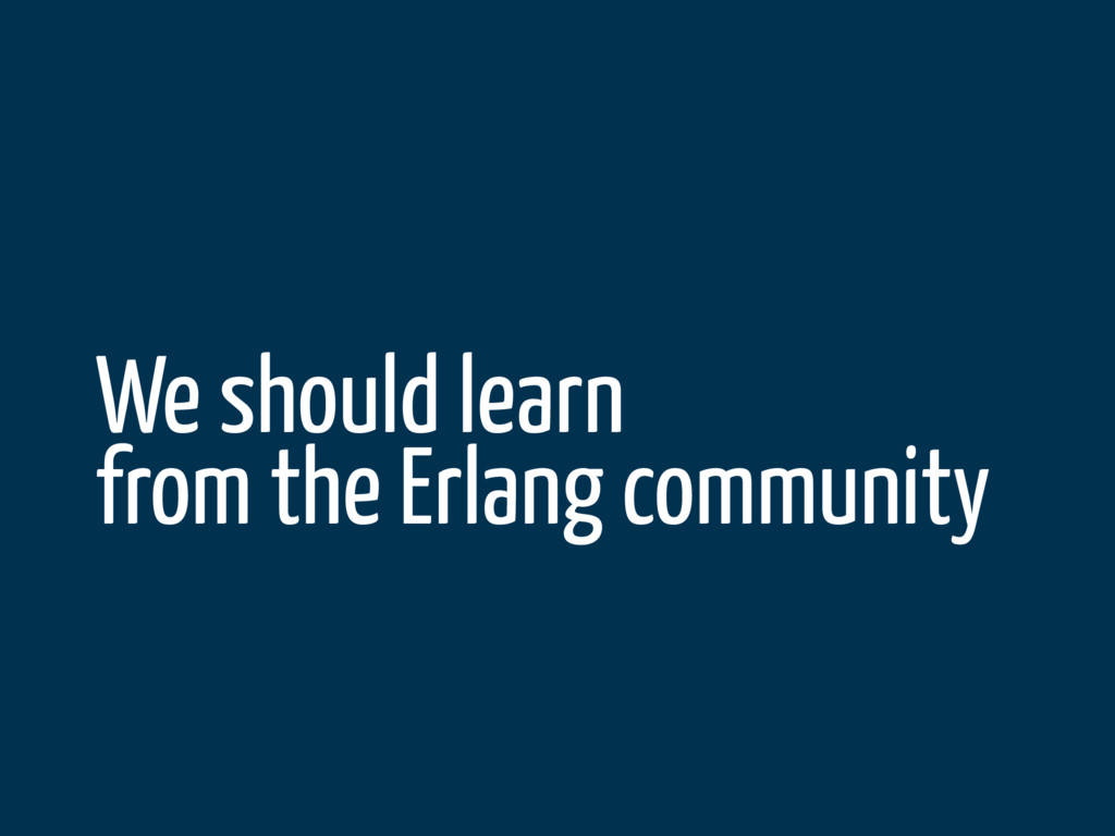 We should learn from the Erlang community