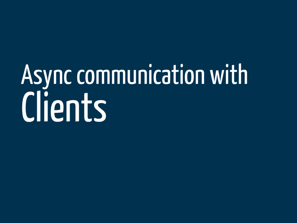 Async communication with Clients