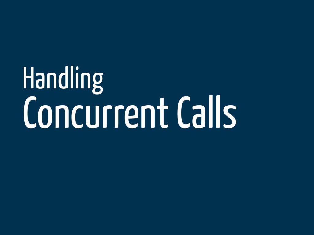 Handling Concurrent Calls