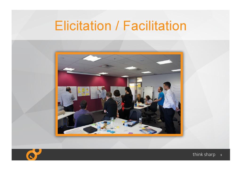 5 Elicitation / Facilitation