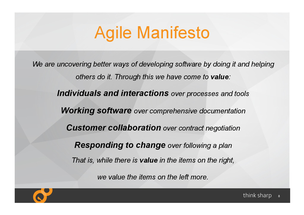 8 Agile Manifesto We are uncovering better ways...