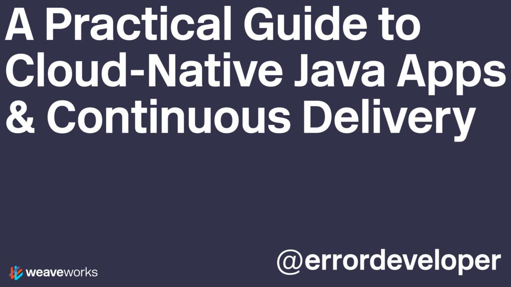 @errordeveloper A Practical Guide to Cloud-Nati...