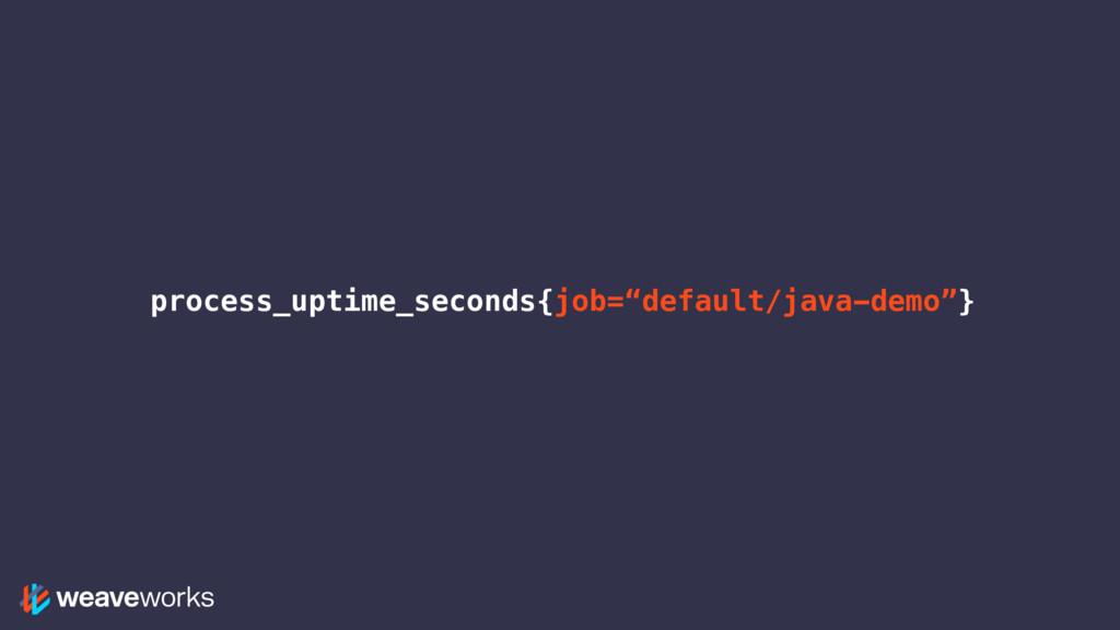 "process_uptime_seconds{job=""default/java-demo""}"
