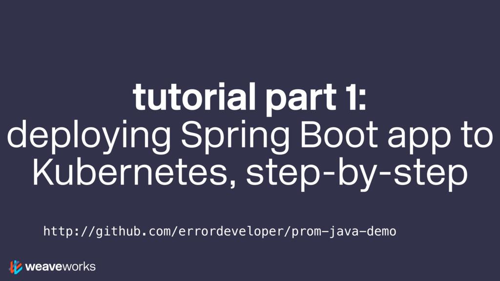 tutorial part 1: deploying Spring Boot app to K...
