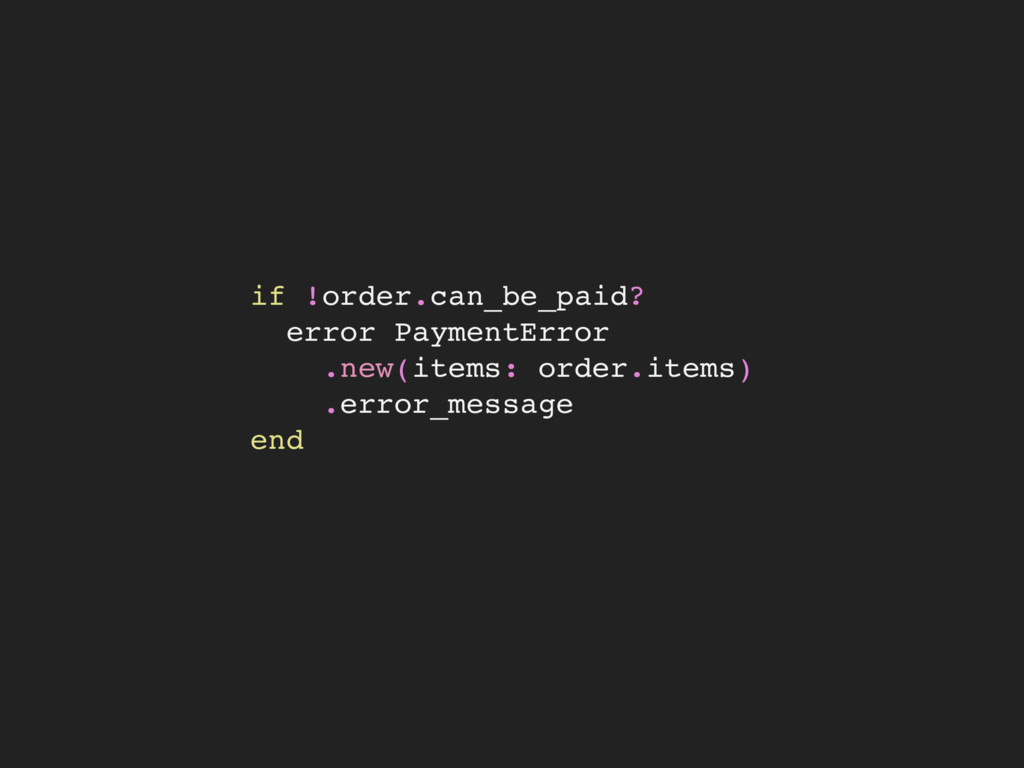 if !order.can_be_paid? error PaymentError .new(...