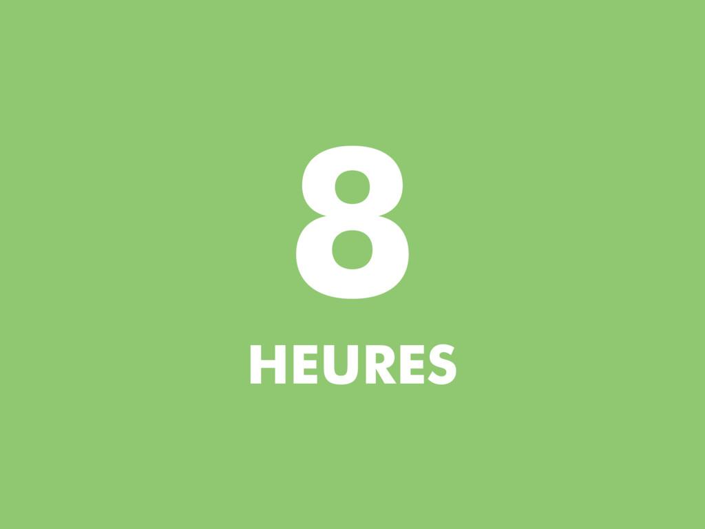 8 HEURES