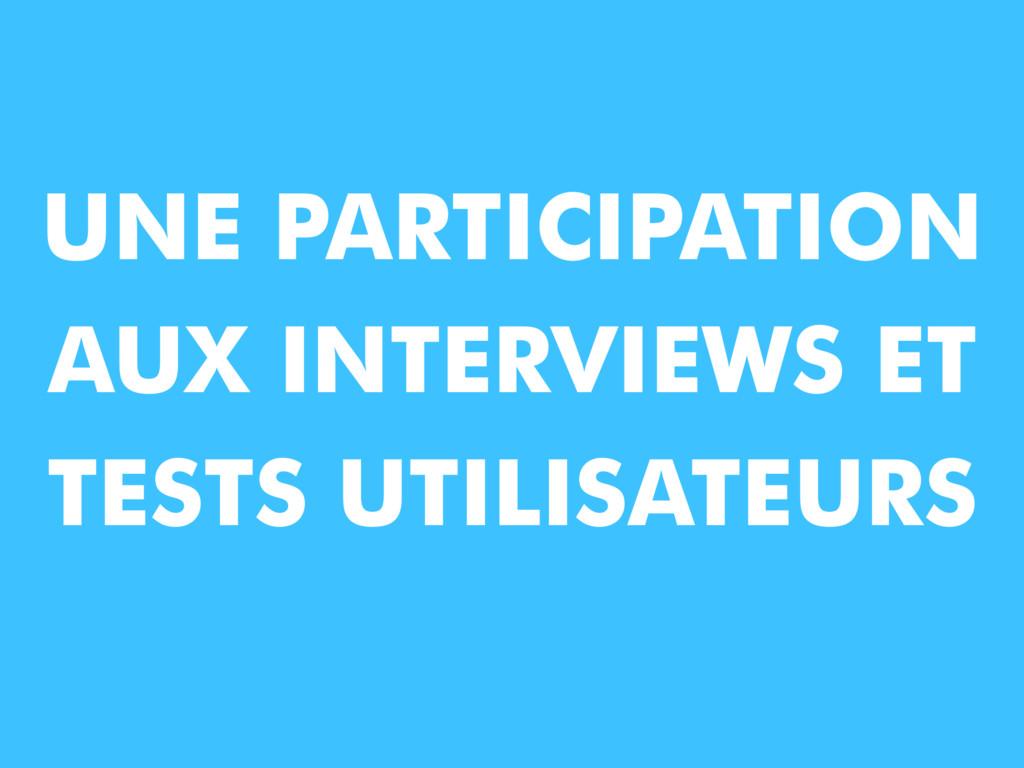 UNE PARTICIPATION AUX INTERVIEWS ET TESTS UTILI...