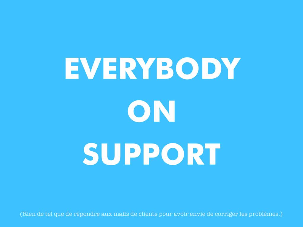 EVERYBODY ON SUPPORT (Rien de tel que de répond...