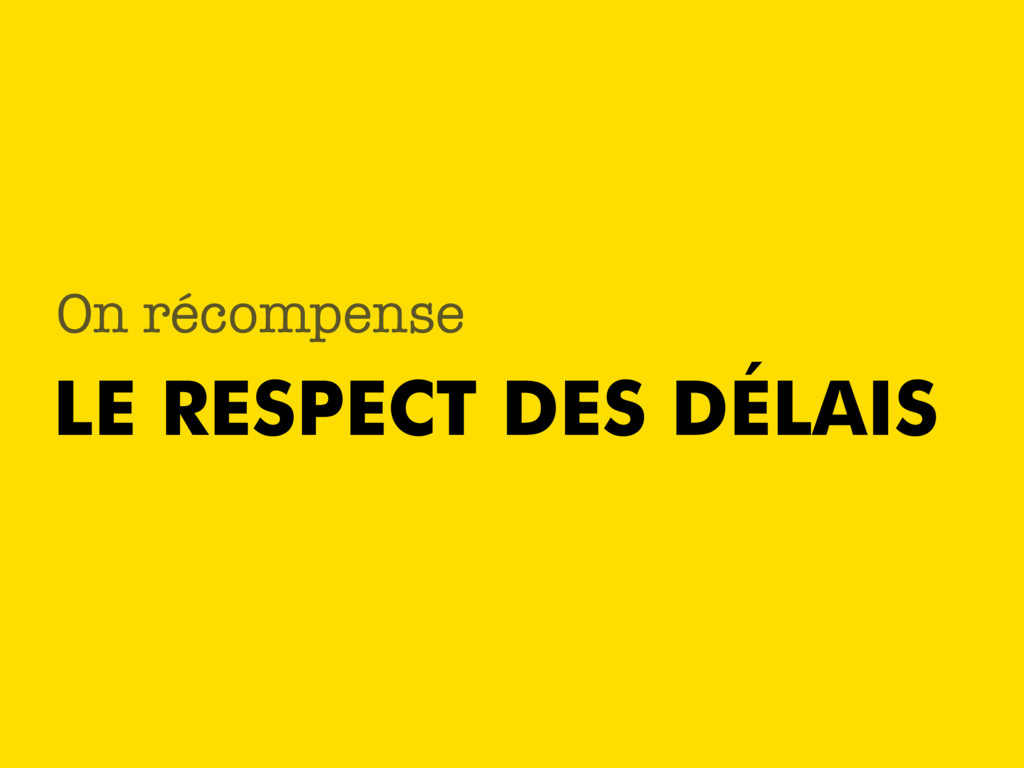 LE RESPECT DES DÉLAIS On récompense