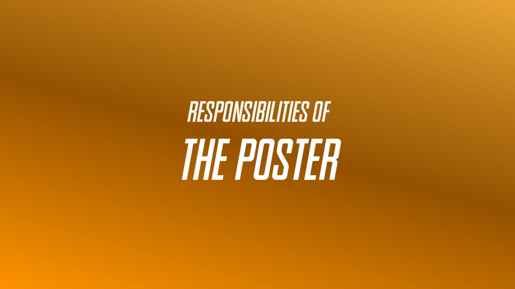 Responsibilities of the Poster