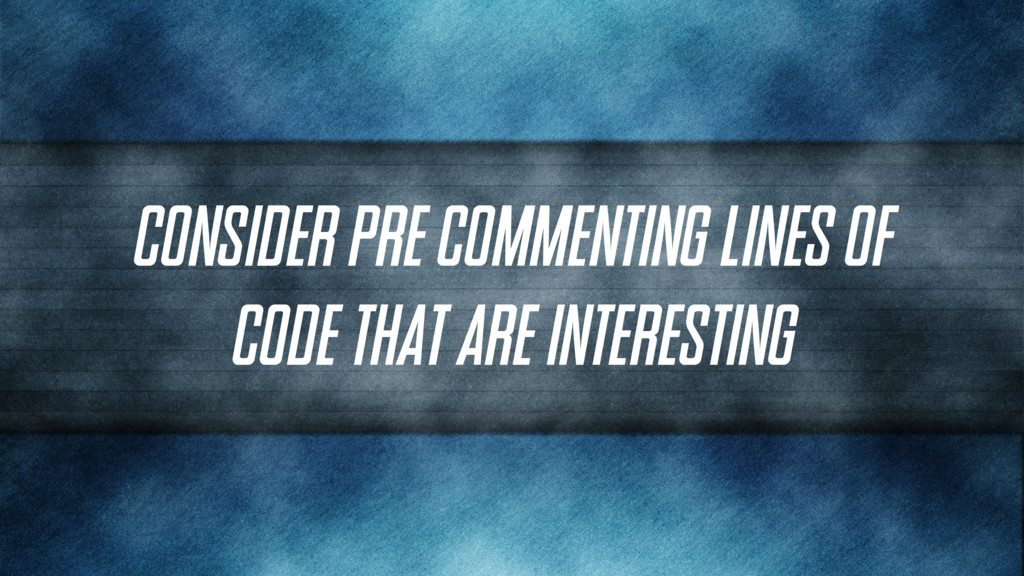 Consider PRE commenting lines of code that are ...