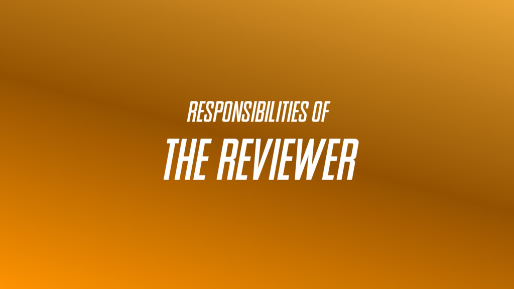 Responsibilities of the REVIEWER