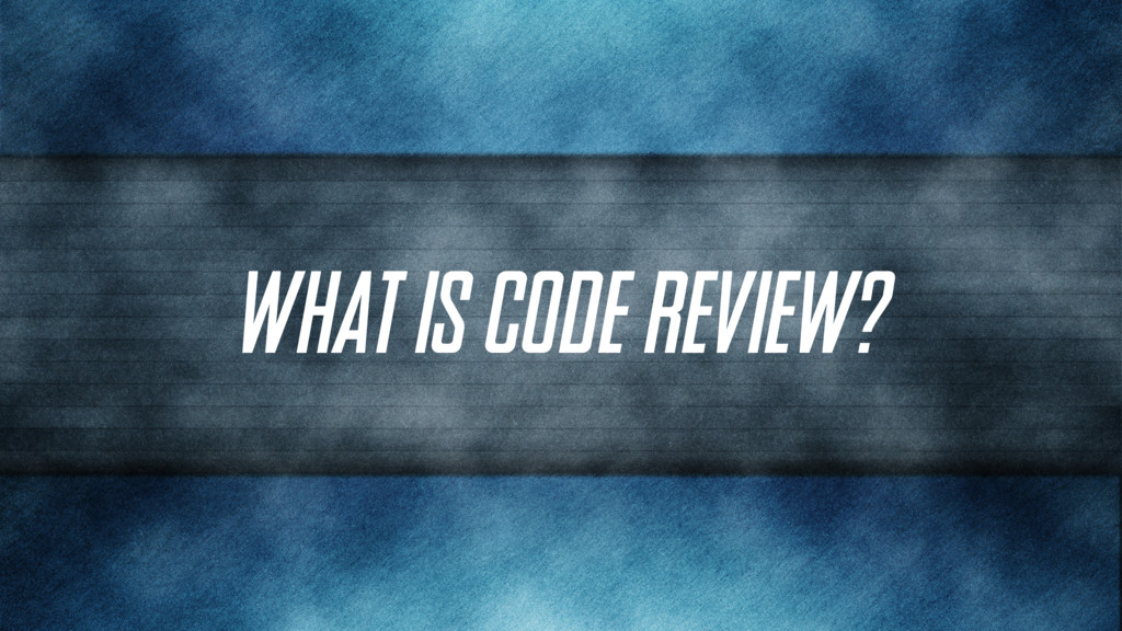 What is code review?