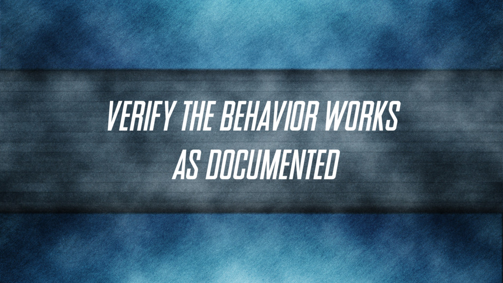 Verify the behavior works as documented