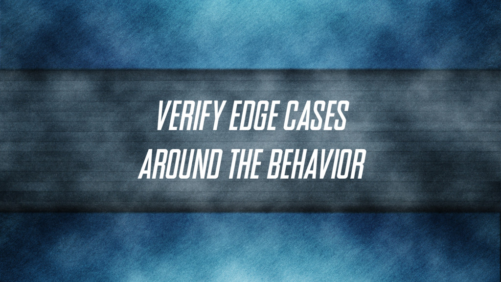 Verify edge cases around the behavior
